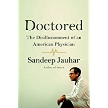 Doctored: The Disillusionment of an American Physician (English Edition)