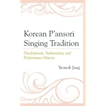 Korean P'ansori Singing Tradition: Development, Authenticity, and Performance History (English Edition)