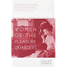 Women of the Pleasure Quarters: The Secret History of the Geisha (English Edition)