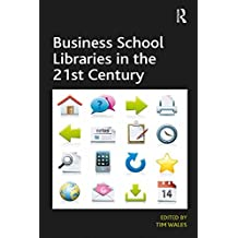 Business School Libraries in the 21st Century (English Edition)