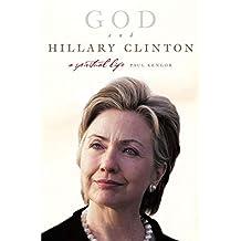 God and Hillary Clinton: A Spiritual Life (English Edition)