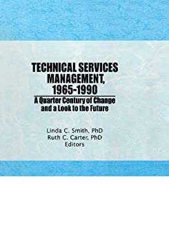 """""""Technical Services Management, 1965-1990: A Quarter Century of Change and a Look to the Future (Haworth Series in Cataloging & Classification) (English Edition)"""",作者:[Carter, Ruth C, Smith, Linda C]"""