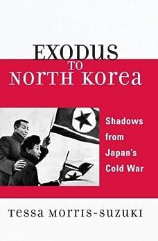 """Exodus to North Korea: Shadows from Japan's Cold War (Asian Voices) (English Edition)"",作者:[Tessa Morris-Suzuki]"