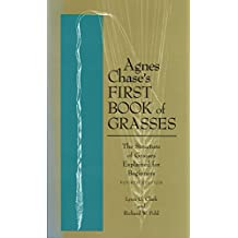Agnes Chase's First Book of Grasses: The Structure of Grasses Explained for Beginners, Fourth Edition (English Edition)