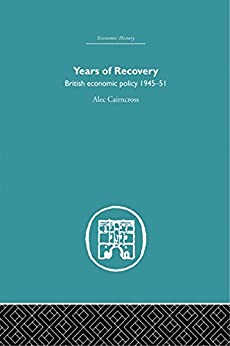 """""""Years of Recovery: British Economic Policy 1945-51 (Economic History) (English Edition)"""",作者:[Cairncross, Alec]"""