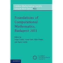 Foundations of Computational Mathematics, Budapest 2011 (London Mathematical Society Lecture Note Series, 403) (English Edition)