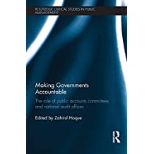 Making Governments Accountable: The Role of Public Accounts Committees and National Audit Offices (Routledge Critical Studies in Public Management Book 22) (English Edition)