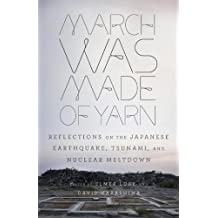 March Was Made of Yarn: Reflections on the Japanese Earthquake, Tsunami, and Nuclear Meltdown (English Edition)