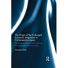 The Origin of the Prolonged Economic Stagnation in Contemporary Japan: The factitious deflation and meltdown of the Japanese firm as an entity (English Edition)