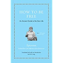 How to Be Free: An Ancient Guide to the Stoic Life (Ancient Wisdom for Modern Readers) (English Edition)