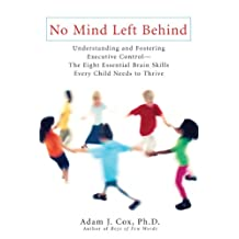 No Mind Left Behind: Understanding and Fostering Executive Control--The Eight Essential Brain Skills Every Child Needs to Thrive (English Edition)