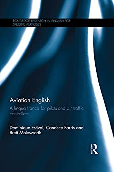 """Aviation English: A lingua franca for pilots and air traffic controllers (Routledge Research in English for Specific Purposes) (English Edition)"",作者:[Dominique Estival, Candace Farris, Brett Molesworth]"