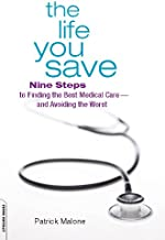 The Life You Save: Nine Steps to Finding the Best Medical Care-and Avoiding the Worst (English Edition)