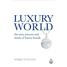 Luxury World: The Past, Present and Future of Luxury Brands (English Edition)