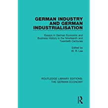 German Industry and German Industrialisation: Essays in German Economic and Business History in the Nineteenth and Twentieth Centuries (Routledge Library ... The German Economy Book 9) (English Edition)