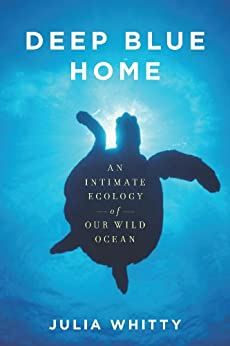 """""""Deep Blue Home: An Intimate Ecology of Our Wild Ocean (English Edition)"""",作者:[Whitty, Julia]"""