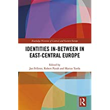 Identities In-Between in East-Central Europe (Routledge Histories of Central and Eastern Europe Book 5) (English Edition)