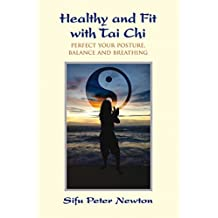 Healthy and Fit with Tai Chi: Perfect Your Posture, Balance, and Breathing (English Edition)