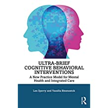 Ultra-Brief Cognitive Behavioral Interventions: A New Practice Model for Mental Health and Integrated Care (English Edition)
