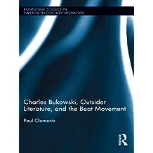 Charles Bukowski, Outsider Literature, and the Beat Movement (Routledge Studies in Twentieth-Century Literature Book 31) (English Edition)
