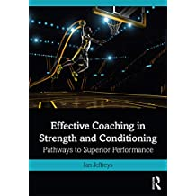 Effective Coaching in Strength and Conditioning: Pathways to Superior Performance (English Edition)