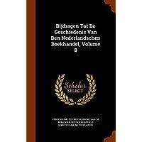 Bijdragen Tot de Geschiedenis Van Den Nederlandschen Boekhandel, Volume 8