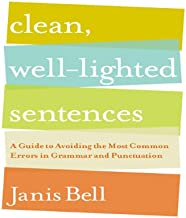 Clean, Well-Lighted Sentences: A Guide to Avoiding the Most Common Errors in Grammar and Punctuation (English Edition)