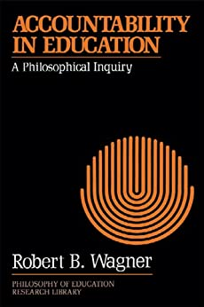 """""""Accountability in Education: A Philosophical Inquiry (Philosophy of Education Research Library) (English Edition)"""",作者:[Wagner, Robert B.]"""