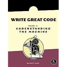 Write Great Code, Volume 1: Understanding the Machine (English Edition)