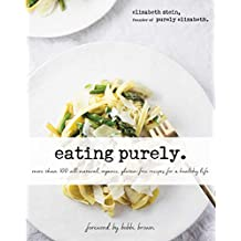 Eating Purely: More Than 100 All-Natural, Organic, Gluten-Free Recipes for a Healthy Life (English Edition)