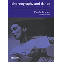 Martha Graham: A special issue of the journal Choreography and Dance (Choreography and Dance: An International Journal, Vol 5 Part 2) (English Edition)
