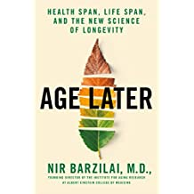Age Later: Health Span, Life Span, and the New Science of Longevity (English Edition)