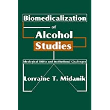 Biomedicalization of Alcohol Studies: Ideological Shifts and Institutional Challenges (English Edition)