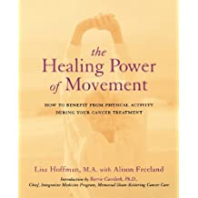 The Healing Power Of Movement: How To Benefit From Physical Activity During Your Cancer Treatment (English Edition)