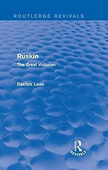 """Ruskin: The Great Victorian (Routledge Revivals) (English Edition)"",作者:[Leon, Derrick]"