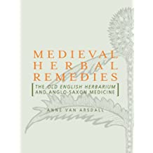 Medieval Herbal Remedies: The Old English Herbarium and Anglo-Saxon Medicine (English Edition)