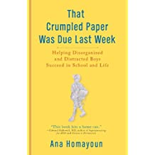 That Crumpled Paper Was Due Last Week: Helping Disorganized and Distracted Boys Succeed in School and Life (English Edition)