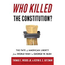 Who Killed the Constitution?: The Fate of American Liberty from World War I to George W. Bush (English Edition)