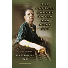 The Poetess Counts to 100 and Bows Out: Selected Poems by Ana Enriqueta Terán (Lockert Library of Poetry in Translation Book 51) (English Edition)