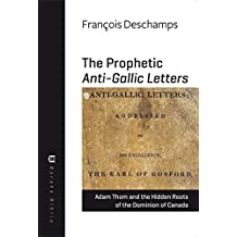 The Prophetic Anti-Gallic Letters: Adam Thom and the Hidden Roots of The Dominion of Canada (Baraka Biblio) (English Edition)