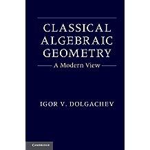 Classical Algebraic Geometry (English Edition)