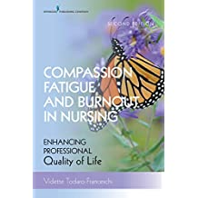 Compassion Fatigue and Burnout in Nursing, Second Edition: Enhancing Professional Quality of Life (English Edition)