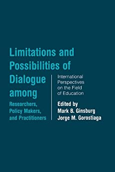 """Limitations and Possibilities of Dialogue among Researchers, Policymakers, and Practitioners: International Perspectives on the Field of Education (Studies in Education/Politics) (English Edition)"",作者:[Gorostiaga, Jorge M.]"