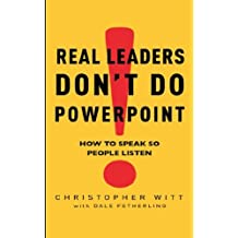 Real Leaders Don't Do Powerpoint: How to speak so people listen (English Edition)