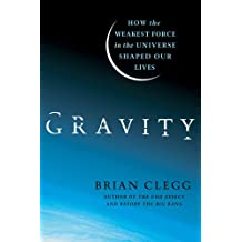 Gravity: How the Weakest Force in the Universe Shaped Our Lives (English Edition)