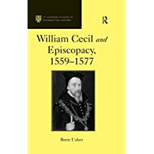 William Cecil and Episcopacy, 1559–1577 (St Andrews Studies in Reformation History) (English Edition)