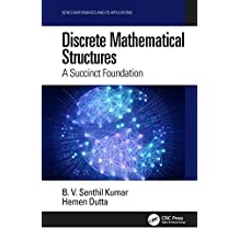 Discrete Mathematical Structures: A Succinct Foundation (Mathematics and its Applications) (English Edition)