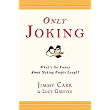 Only Joking: What's So Funny About Making People Laugh? (English Edition)