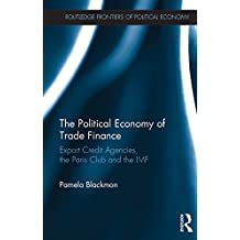 The Political Economy of Trade Finance: Export Credit Agencies, the Paris Club and the IMF (Routledge Frontiers of Political Economy Book 224) (English Edition)