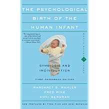 The Psychological Birth Of The Human Infant Symbiosis And Individuation (English Edition)